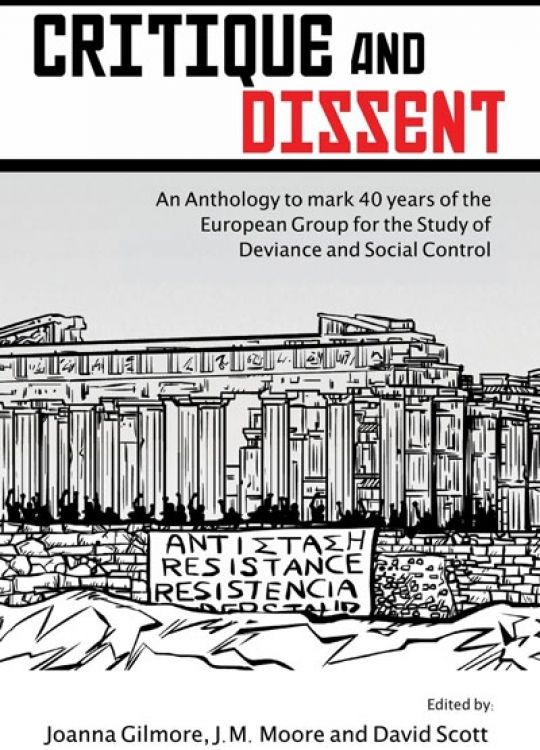Critique and Dissent: An Anthology to Mark 40 Years of the European Group for the Study of Deviance and Social Control