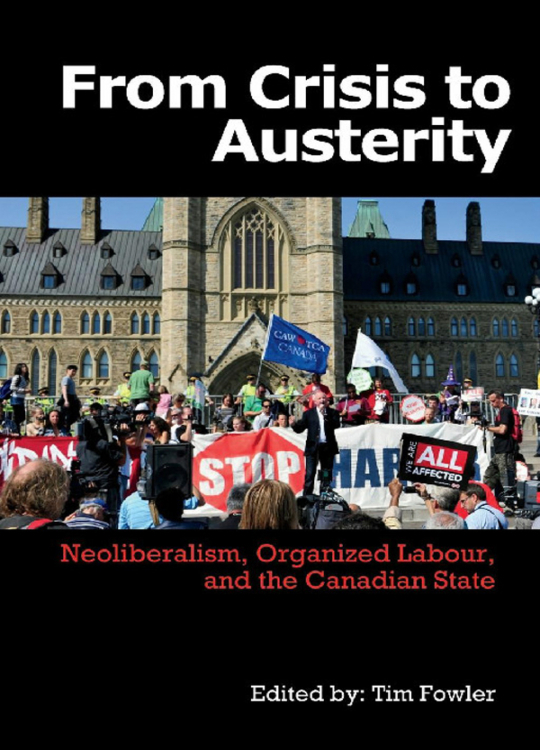From Crisis to Austerity: Neoliberalism, Organized Labour and the Canadian State