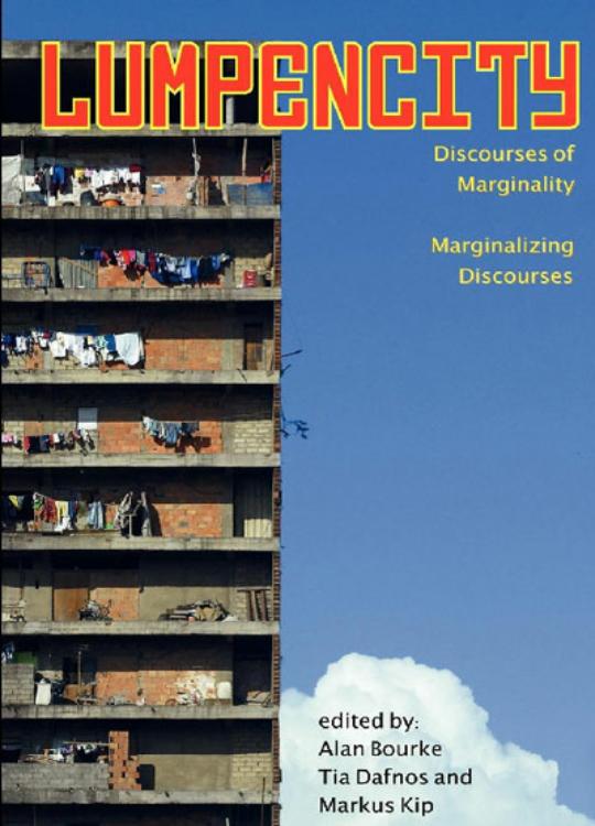 Lumpencity: Discourses of Marginality | Marginalizing Discourses