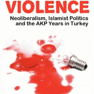 Silent Violence: Neoliberalism, Islamist Politics and the AKP Years in Turkey