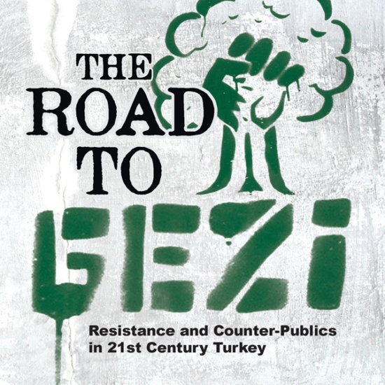 The Road to Gezi: Resistance and Counter-Publics in 21st Century Turkey